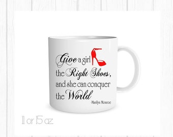 Marilyn Monroe: Give a Girl the Right Shoes and She Can Conquer the World Custom Coffee Cup, Personalized Mug, Monogram Mug, Gift For Her