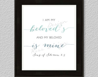 I am my beloved's and my beloved is mine song of solomon 6:3 PRINTABLE / wall art 8x10