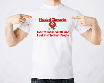Physical Therapist Dont' Mess With Me I Get Paid To Hurt People T Shirt Funny Shirt Gift For Physicat Therapist