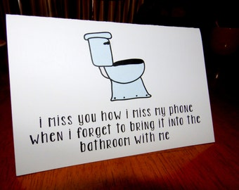 "Cute Just Because Card, ""I Miss You Like I Miss My Phone/On Toilet"", Homemade Greeting Card"