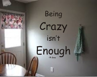 Being crazy isn't enough Dr Seuss quote wall art decal