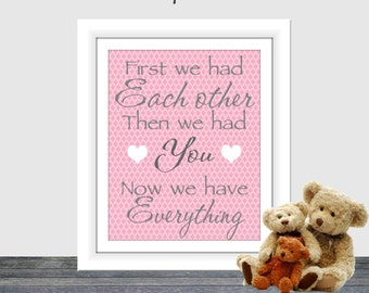 First we had each other pink, girls nursery art, girls wall art, pink nursery art, 8x10, 16x 20 poster, Now we have everything, Printable