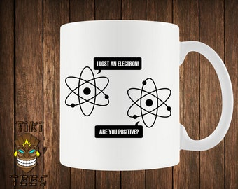Funny Science Coffee Mug Geek Nerd Mugs Gift Electron Geeky Nerdy I Think I Lost An Electron Are You Positive College Humor Joke