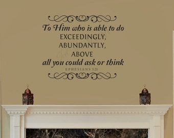 Scripture Decal Ephesians 3:20 Vinyl Wall Decal Home Decor -To Him Who Is Able To Do Exceedingly Abundantly Above All- Vinyl Wall Decal