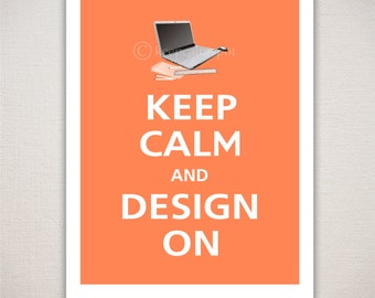 Keep Calm and DESIGN ON Graphic Designer's Art Print (Featured color: Apricot--choose your own colors)