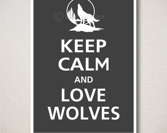 Keep Calm and LOVE WOLVES Typography Animal Art Print 5x7 (Featured color: Charcoal--choose your own colors)