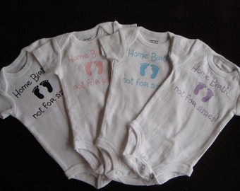 Custom Baby  Bodysuit Home Birth Not for Sissies- Homebirth Bodysuit Girl or Boy
