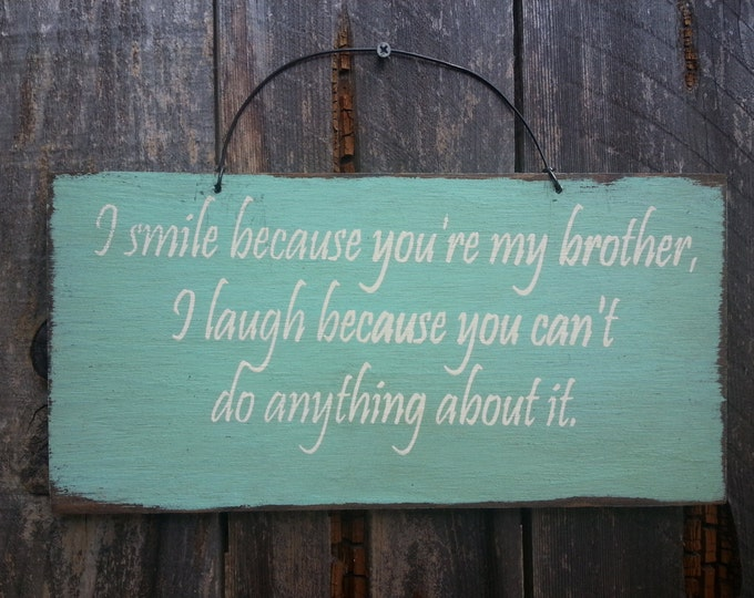 I Smile Because Your My Brother Sign - Family Theme - Gift for Brother - Sibling Rivalry