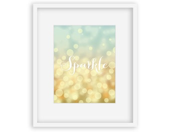 Sparkle - 8x10 Digital Download - inspirational quote, bokeh, girls room, home decor, wall art, typography print, office, dorm decor