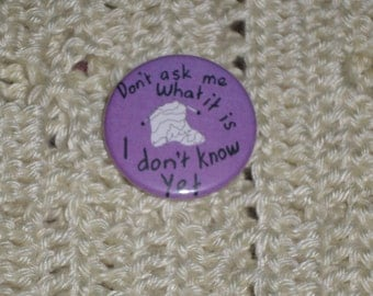 Don't ask me what it is button badge