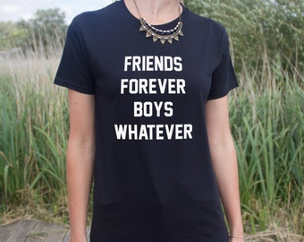 Friends Forever Boys Whatever T-shirt Top Slogan Fashion Funny Dope Statement