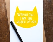 Without You I Am the Saddest of Cats - missing you card - yellow