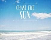 Typographic print, beach photography, beach decor, bright blue ocean, ocean photography, typography art, summer, sunshine - Chase the Sun