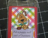 Put a Puppy Mill Out of Business: Adopt, Luggage or Dog Kennel Tag, 50% goes to the current selected animal charity