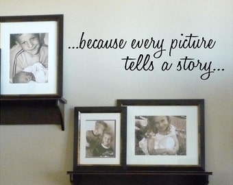 because every picture tells a story  vinyl lettering quote wall saying decal sticker