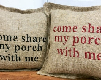 Burlap Pillow Come Share My Porch With Me