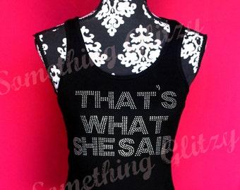 Thats what she said Rhinestone Tank Top, thats what she said tshirt, Thats what she said shirt, thats what she said bling tank, bridesmaid