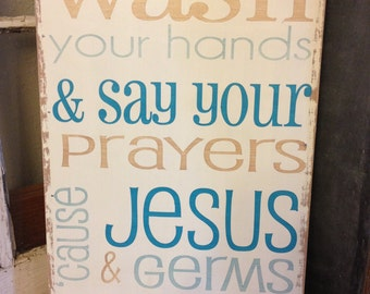 wash your hands and say your prayers, cause Jesus and germs are everywhere - 12x18 hand painted sign - you choose colors