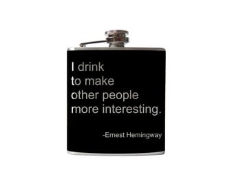 Vinyl FLASK- I drink to make other people more interesting - Ernest Hemingway quote- whiskey, wedding- Personalized Custom - YOU pick COLOR