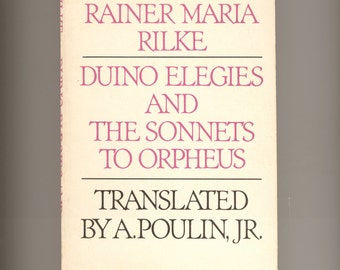 Rainer Maria Rilke, Duino Elegies and The Sonnets to Orpheus, German text with English translations by  A Poulin, Jr Vintage Book