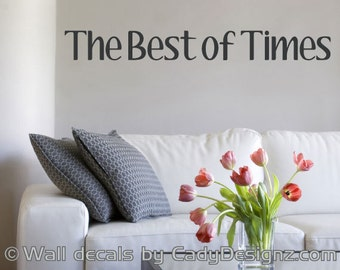 The Best of Times - Vinyl Wall Saying - Wall Phrases - Home Decor - Vinyl Lettering -Family Vinyl Wall Decal - 36x4