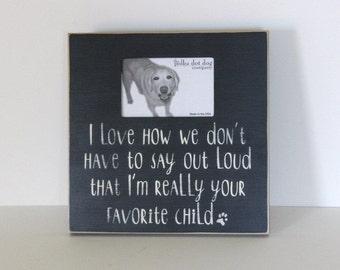 dog frame, I'm your favorite child, pet frame, dog breed gift