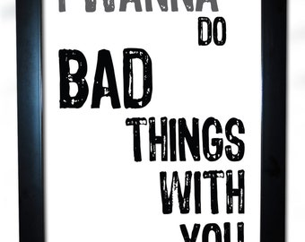 funny home poster new i wanna do bad things with you fun black white script