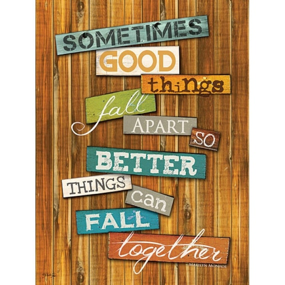 MA905 Sometimes Good Things Fall Apart So Better Things Can
