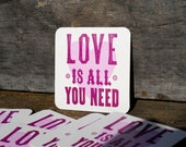 Love Is All You Need - Handmade Letterpress Drink Coaster - Square - Set of 10 Hostess Decorations Wedding Favors Housewarming Gift