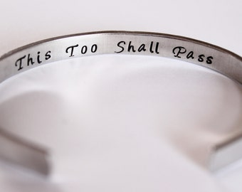 This Too Shall Pass  -  Hand Stamped Bracelet Aluminum Cuff - Inspiration hand stamped cuff - inside secret message