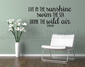 Live In The Sunshine, Swim the Sea, Drink The Wild Air Ralph Waldo Emerson Quote Vinyl Decal LI118