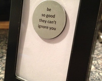 Quote | Magnet | Frame - Be So Good They Can't Ignore You