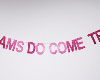 Dreams Do Come True Banner, Engagement Party, Birthday Party Banner, Fairy Tale Banner