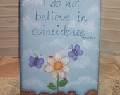 Handpainted Original Decorative Sign I Do NOT Believe in Coincidence OFG FAAP Daisy Spring Gift Spiritual Blue Butterfly Faith
