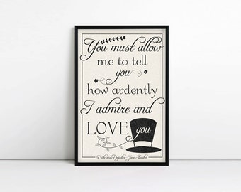 Pride and Prejudice, Typography print, Valentines Day Gift, You must allow me to tell you how ardently I admire and love you, Jane Austen
