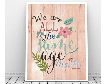 Typographic Print, We are All the Same Age Inside Quote Print, Instant Download, Gertrude Stein Quote Poster, Flower Art, Famous Quote