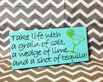 "Take life with a grain of salt, a wedge of lime and a shot of tequila Wood Sign (6""x12"")"