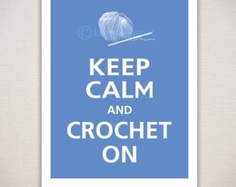 Keep Calm and CROCHET ON Typography Art Print 11x14 (Featured color: Norwegian Blue--choose your own colors)