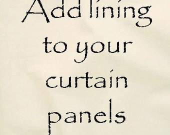 Add drapery lining to your pair of panel curtains. You choose cotton lining or blackout lining.  Window treatments.