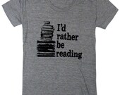 I'd Rather Be Reading T-Shirt - Books Bookworm - Ladies SOFT American Apparel Shirt - Available in sizes S, M, L, XL