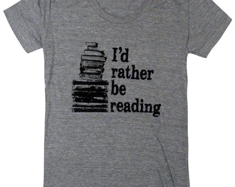 I'd Rather Be Reading T-Shirt - Books Bookworm - Ladies SOFT Shirt - Available in sizes S, M, L, XL