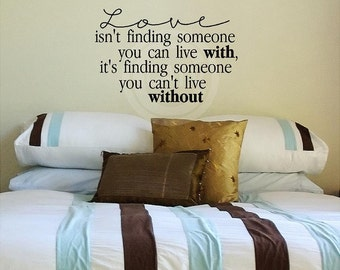 Love Isn't Finding Someone You Can Live With, It's Finding Someone You Can't Live Without vinyl lettering wall decal