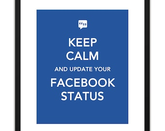 RETIRING Printable Art - Keep Calm and Update Your Facebook Status 8x10