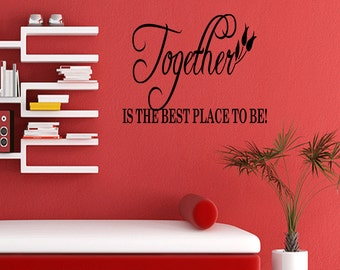 Together Is The Best Place to Be Vinyl Wall Decal Sticker Sayings Family Decals (B18)