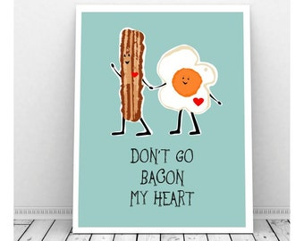 Don't Go Bacon My Heart Art, INSTANT DOWNLOAD, Puns, Bacon and Egg Art, Couples Art, Digital Print, Funny Art Print, Funny Kitchen Sign,