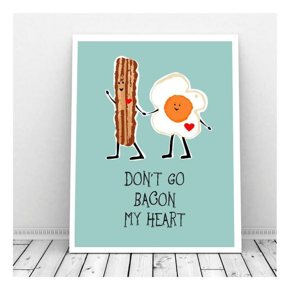Funny Kitchen Art Funny Wedding Sign Instant Download Tea: Don't Go Bacon My Heart Art INSTANT DOWNLOAD Puns Bacon