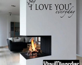 Say I love everyday- Vinyl Wall Decal - Wall Quotes - Vinyl Sticker - F011ET