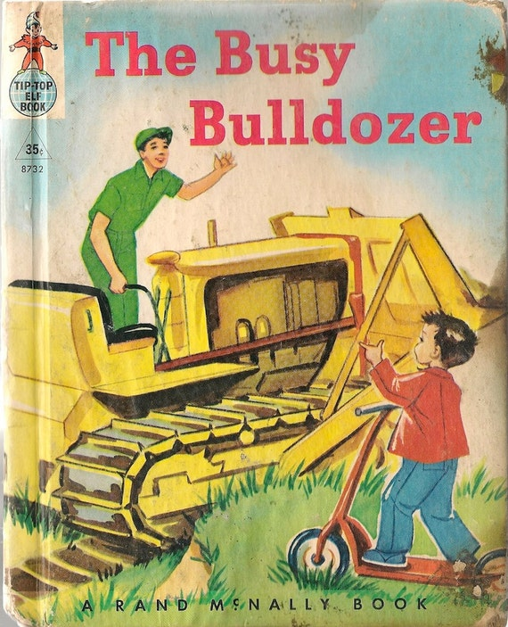 The Busy Bulldozer a Tip Top Elf Book + James Browning + Dorothy Grider + 1952 + Vintage Kids Book