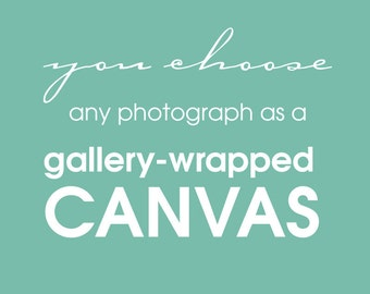 you choose canvas art, any photograph as a gallery wrap canvas, landscape, nature, travel, flowers, architecture, beach photography