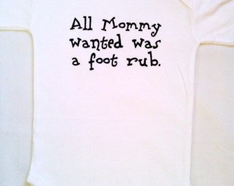 Baby onesie. All Mommy wanted was a foot rub. Silk screened childrens sleeper.